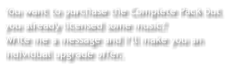 You want to purchase the Complete Pack but you already licensed some music? Write me a message and I'll make you an individual upgrade offer.